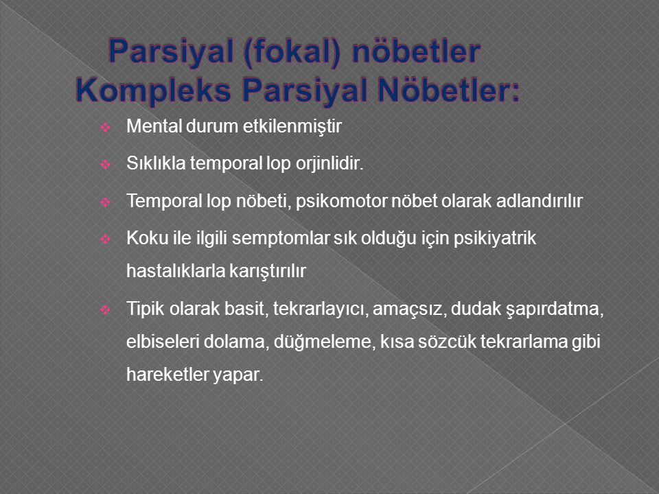 Parsiyal (fokal) nöbetler Kompleks Parsiyal Nöbetler: