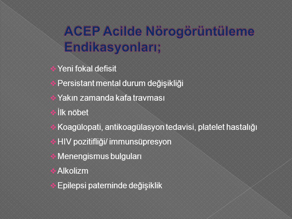 ACEP Acilde Nörogörüntüleme Endikasyonları;