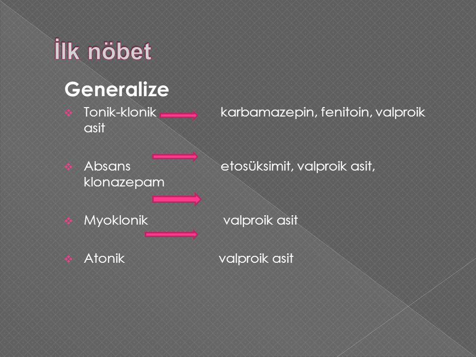İlk nöbet Generalize. Tonik-klonik karbamazepin, fenitoin, valproik asit.