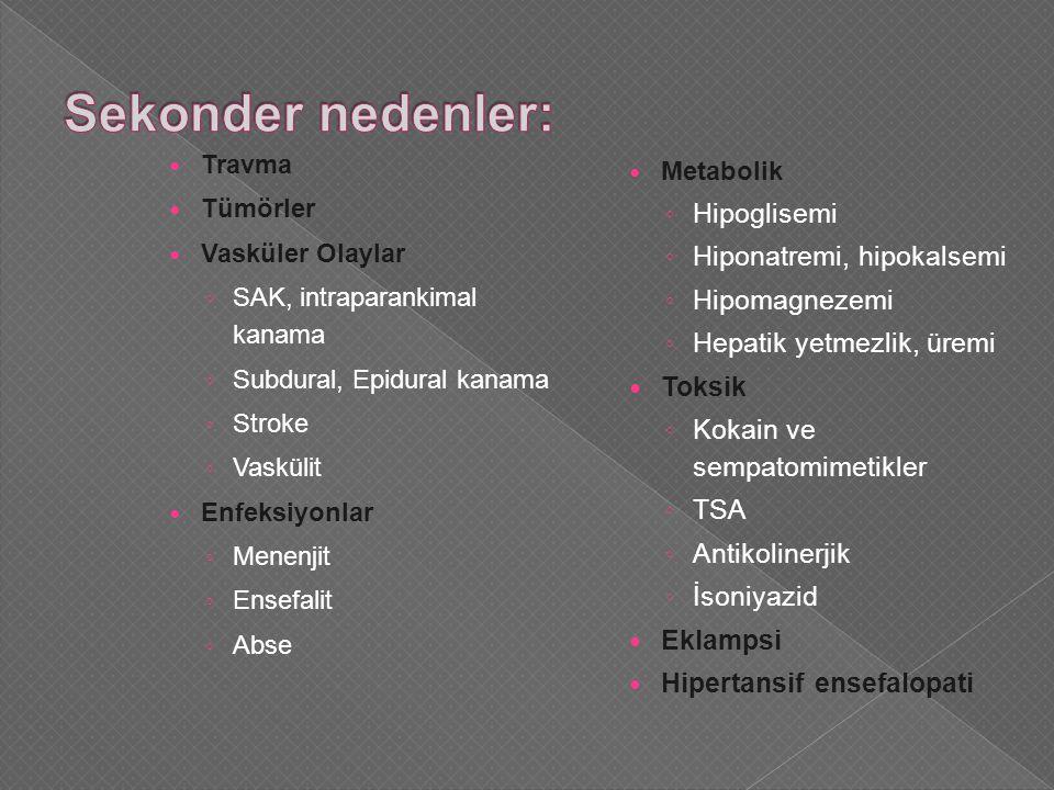 Sekonder nedenler: Hipoglisemi Hiponatremi, hipokalsemi Hipomagnezemi