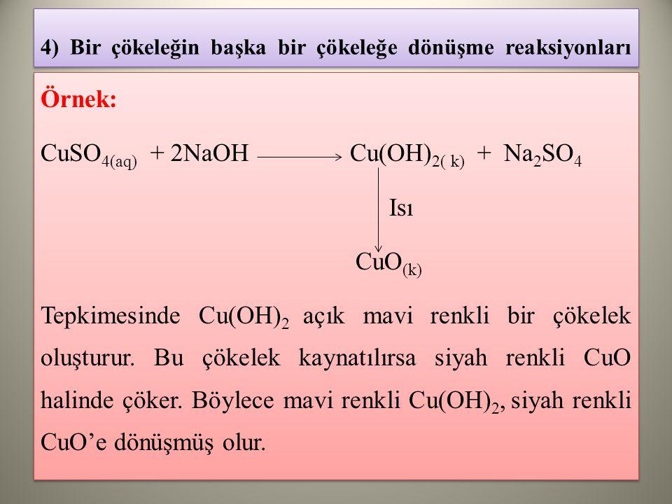 4) Bir çökeleğin başka bir çökeleğe dönüşme reaksiyonları