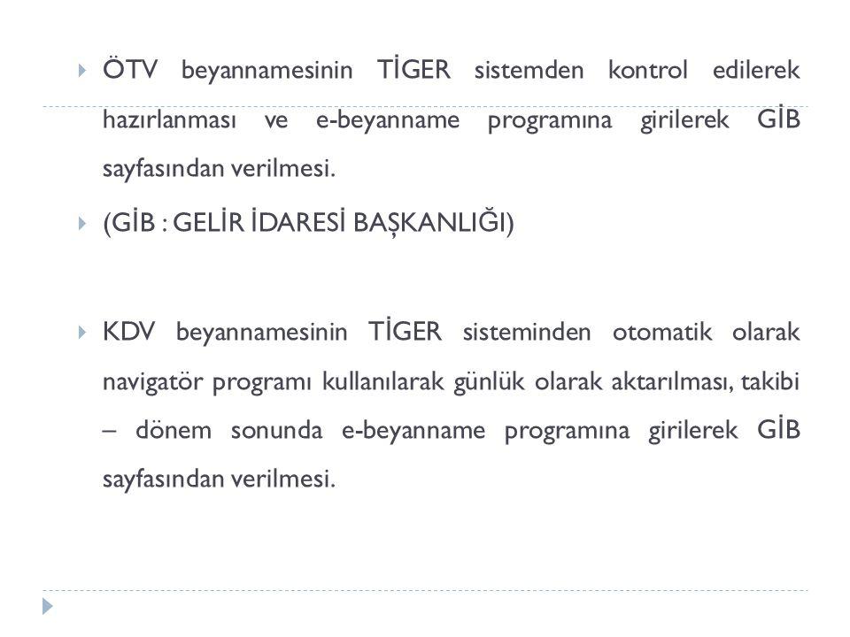 ÖTV beyannamesinin TİGER sistemden kontrol edilerek hazırlanması ve e-beyanname programına girilerek GİB sayfasından verilmesi.
