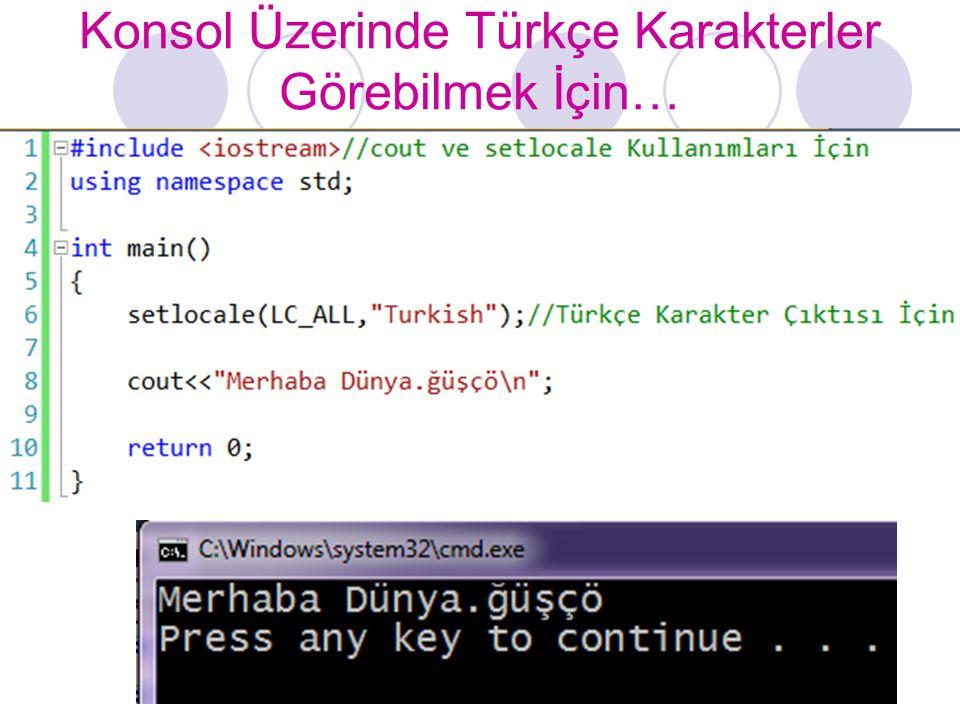 Konsol Üzerinde Türkçe Karakterler Görebilmek İçin…