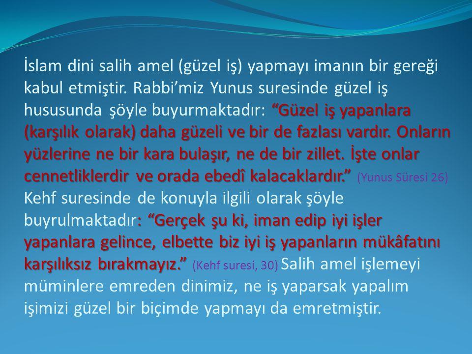 İslam dini salih amel (güzel iş) yapmayı imanın bir gereği kabul etmiştir.