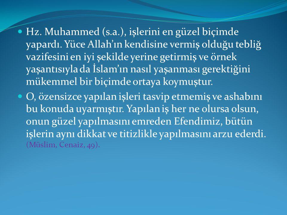Hz. Muhammed (s. a. ), işlerini en güzel biçimde yapardı