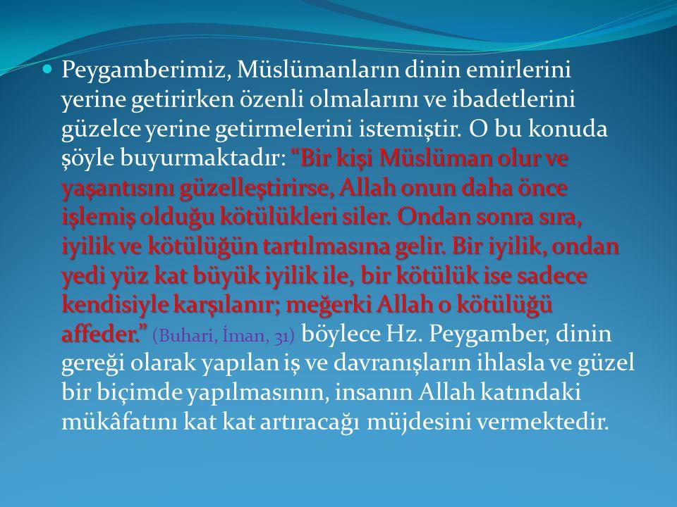 Peygamberimiz, Müslümanların dinin emirlerini yerine getirirken özenli olmalarını ve ibadetlerini güzelce yerine getirmelerini istemiştir.