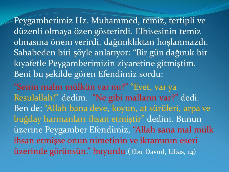 Peygamberimiz Hz. Muhammed, temiz, tertipli ve düzenli olmaya özen gösterirdi.