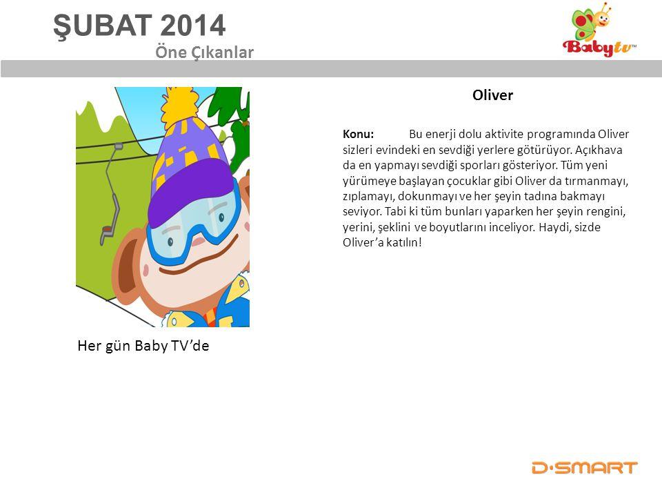ŞUBAT 2014 Öne Çıkanlar Oliver Her gün Baby TV'de