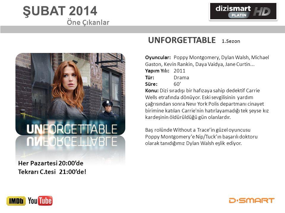 ŞUBAT 2014 UNFORGETTABLE 1.Sezon Öne Çıkanlar Her Pazartesi 20:00'de