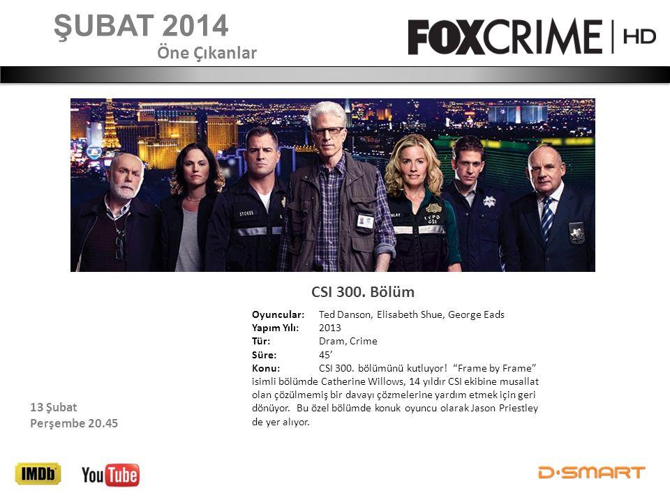 ŞUBAT 2014 Öne Çıkanlar CSI 300. Bölüm 13 Şubat Perşembe 20.45