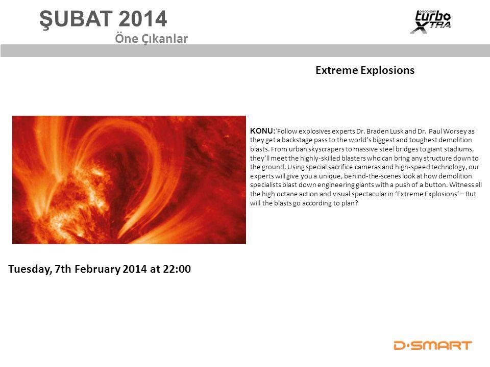 ŞUBAT 2014 Öne Çıkanlar Extreme Explosions