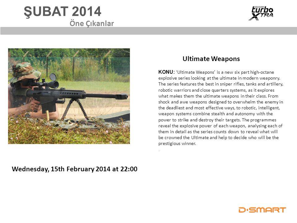 ŞUBAT 2014 Öne Çıkanlar Ultimate Weapons