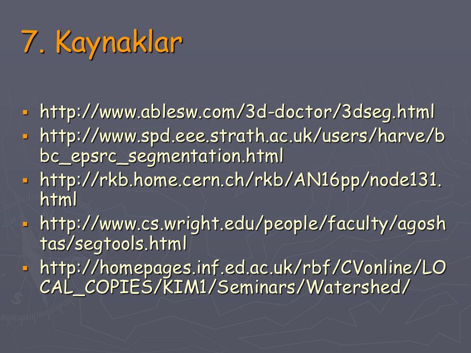 7. Kaynaklar http://www.ablesw.com/3d-doctor/3dseg.html