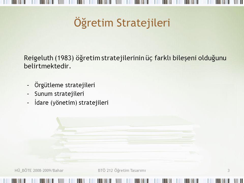 Öğretim Stratejileri Reigeluth (1983) öğretim stratejilerinin üç farklı bileşeni olduğunu belirtmektedir.