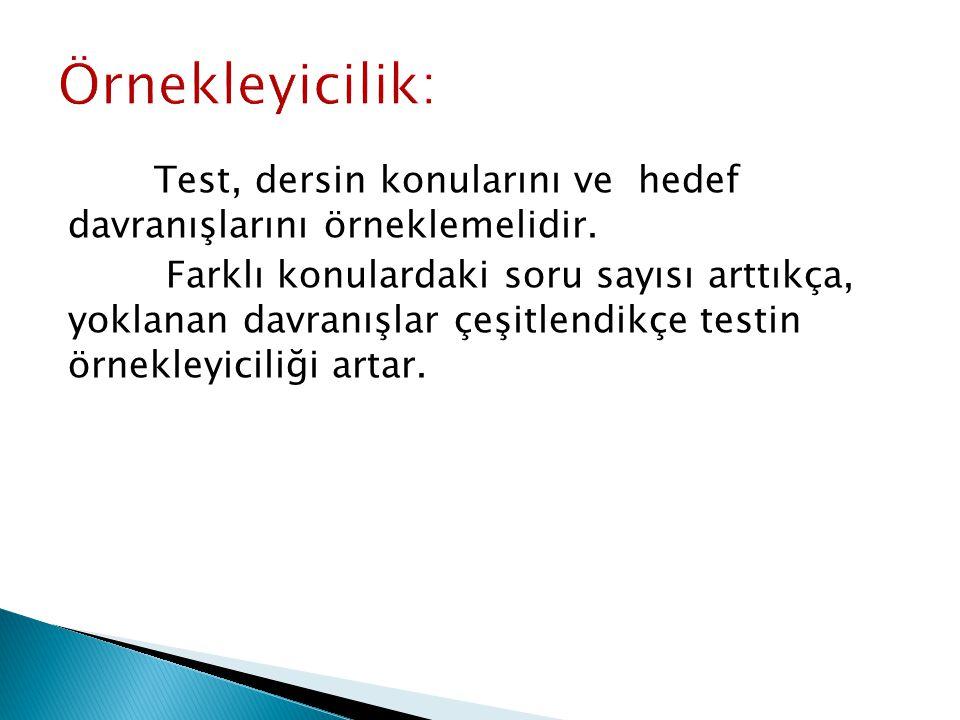 Örnekleyicilik: Test, dersin konularını ve hedef davranışlarını örneklemelidir.