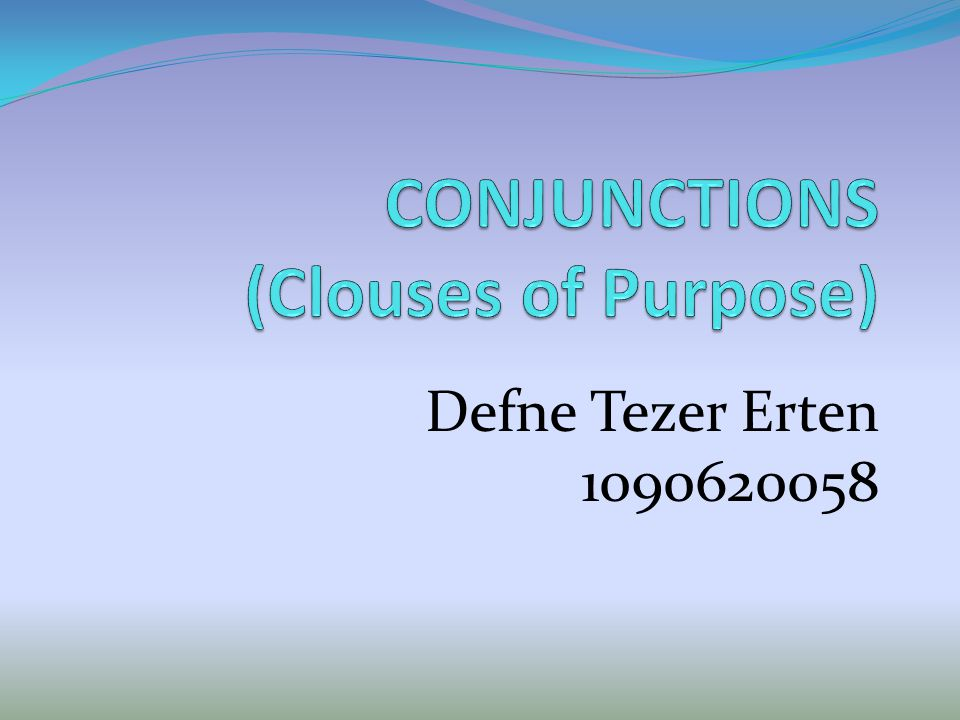 CONJUNCTIONS (Clouses of Purpose)