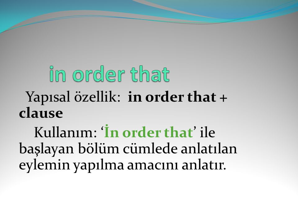 in order that Yapısal özellik: in order that + clause.