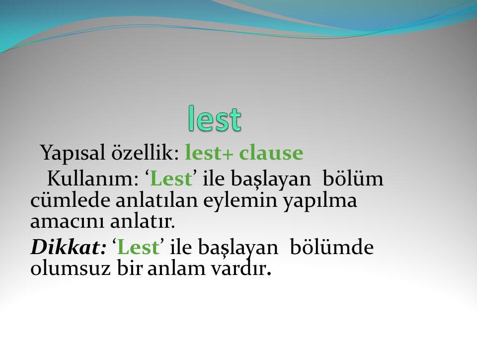 lest Yapısal özellik: lest+ clause. Kullanım: 'Lest' ile başlayan bölüm cümlede anlatılan eylemin yapılma amacını anlatır.