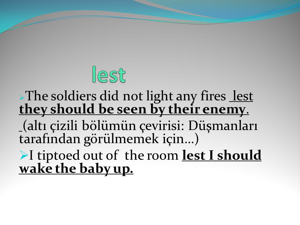 lest The soldiers did not light any fires lest they should be seen by their enemy.