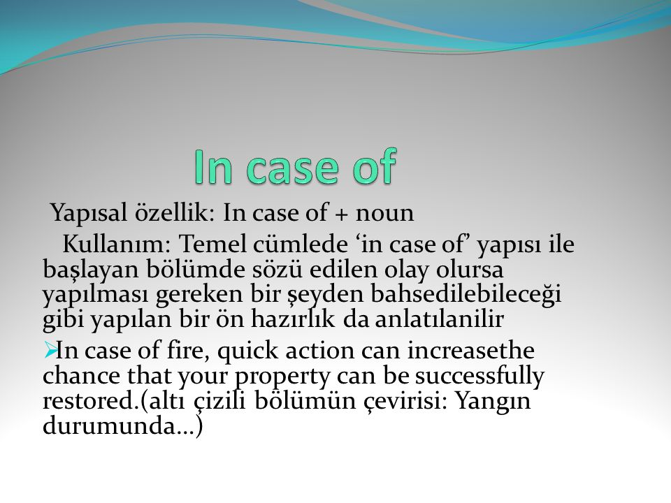 In case of Yapısal özellik: In case of + noun.