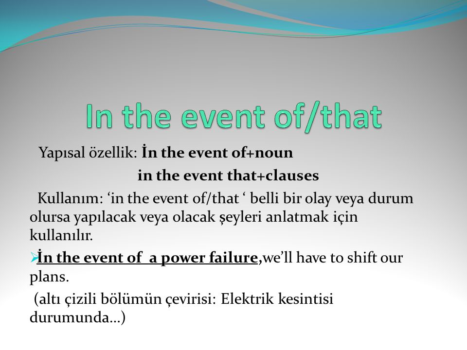 In the event of/that Yapısal özellik: İn the event of+noun