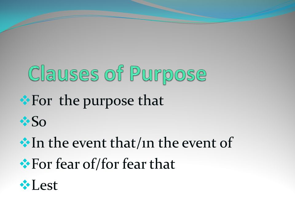 Clauses of Purpose For the purpose that So
