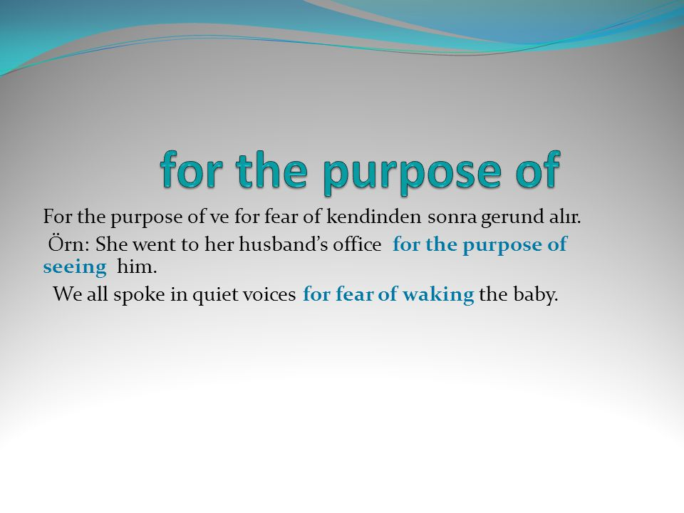 for the purpose of For the purpose of ve for fear of kendinden sonra gerund alır.