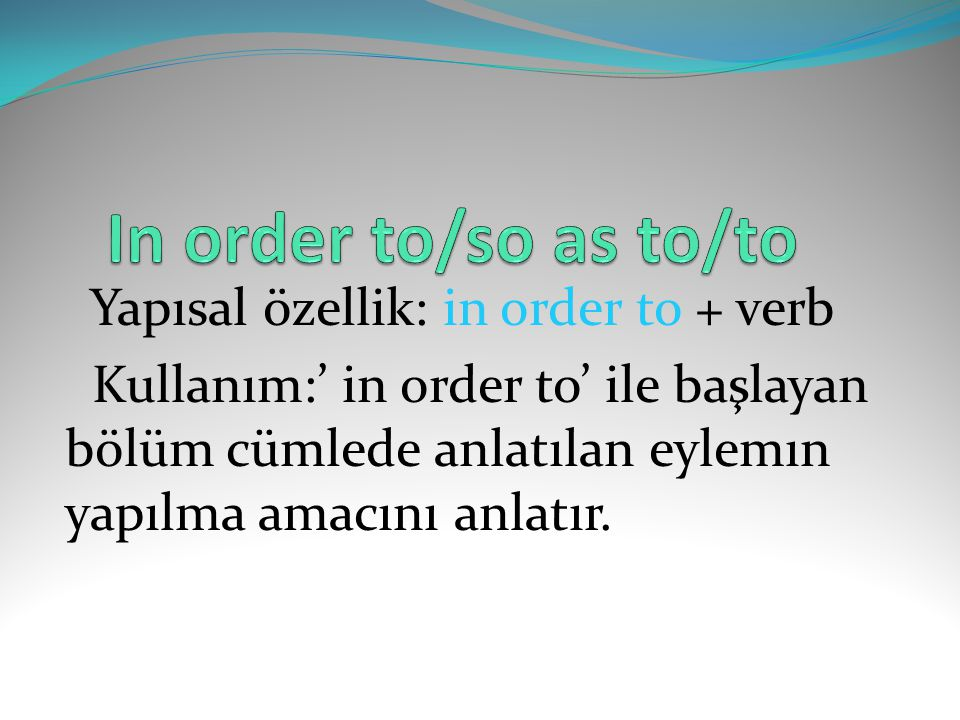 In order to/so as to/to Yapısal özellik: in order to + verb