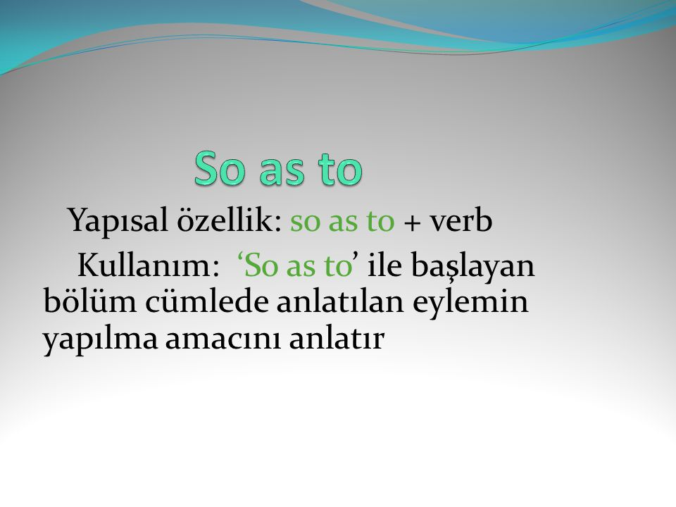 So as to Yapısal özellik: so as to + verb