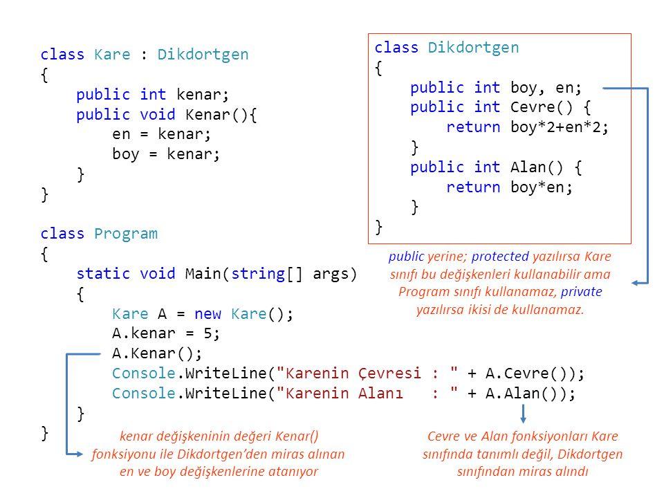 class Dikdortgen { public int boy, en; public int Cevre() { return boy*2+en*2; } public int Alan() {