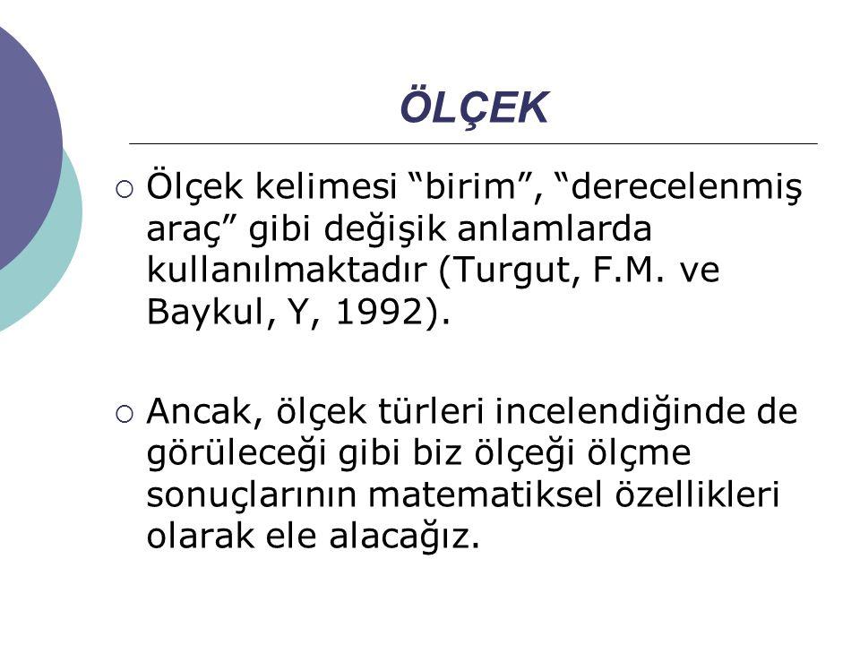 ÖLÇEK Ölçek kelimesi birim , derecelenmiş araç gibi değişik anlamlarda kullanılmaktadır (Turgut, F.M. ve Baykul, Y, 1992).
