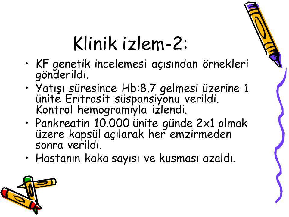 Klinik izlem-2: KF genetik incelemesi açısından örnekleri gönderildi.