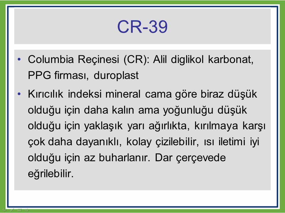 CR-39 Columbia Reçinesi (CR): Alil diglikol karbonat, PPG firması, duroplast.