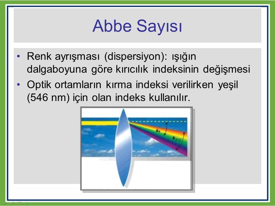 Abbe Sayısı Renk ayrışması (dispersiyon): ışığın dalgaboyuna göre kırıcılık indeksinin değişmesi.