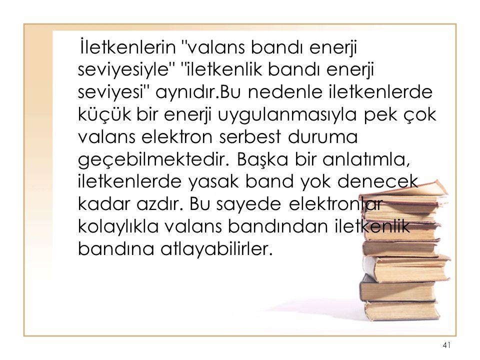 İletkenlerin valans bandı enerji seviyesiyle iletkenlik bandı enerji seviyesi aynıdır.Bu nedenle iletkenlerde küçük bir enerji uygulanmasıyla pek çok valans elektron serbest duruma geçebilmektedir.