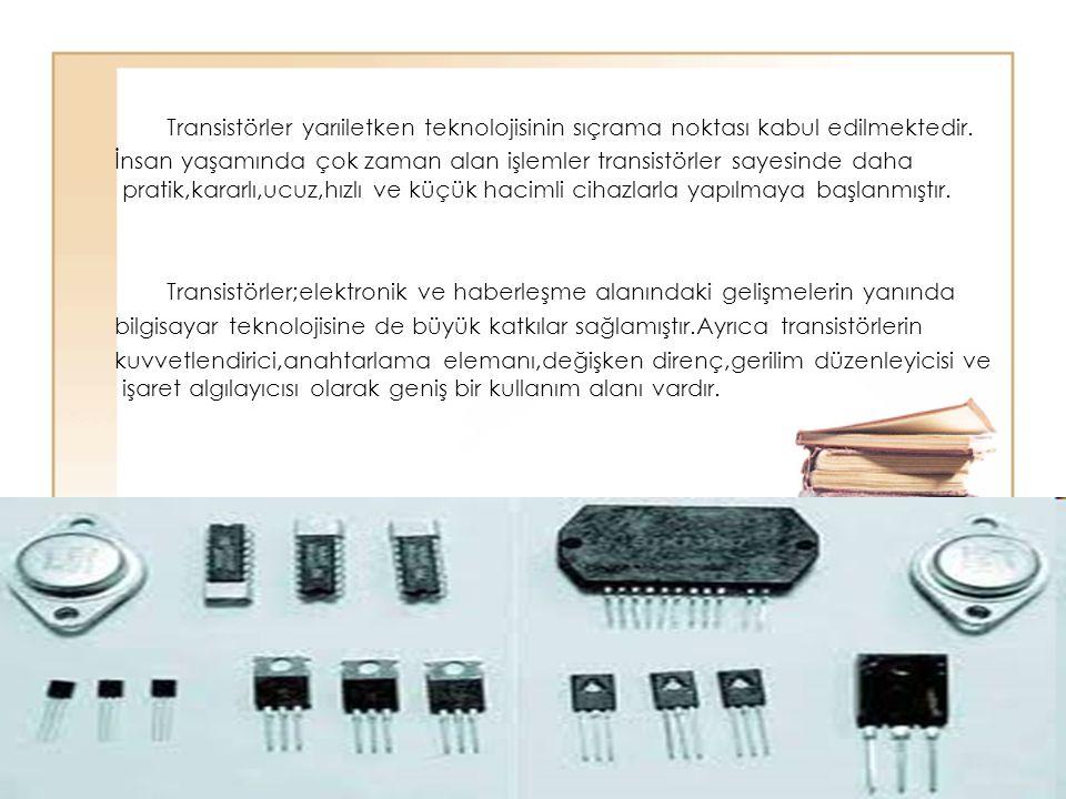 Transistörler yarıiletken teknolojisinin sıçrama noktası kabul edilmektedir.