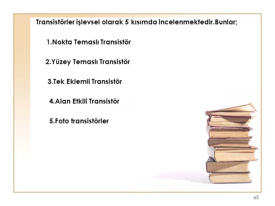 Transistörler işlevsel olarak 5 kısımda incelenmektedir.Bunlar;