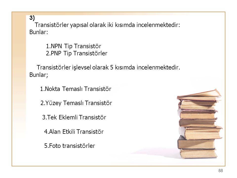 3) Transistörler yapısal olarak iki kısımda incelenmektedir: Bunlar: 1.NPN Tip Transistör. 2.PNP Tip Transistörler.