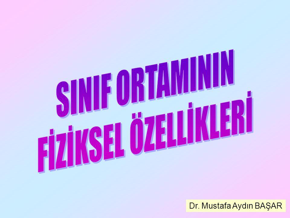 SINIF ORTAMININ FİZİKSEL ÖZELLİKLERİ Dr. Mustafa Aydın BAŞAR
