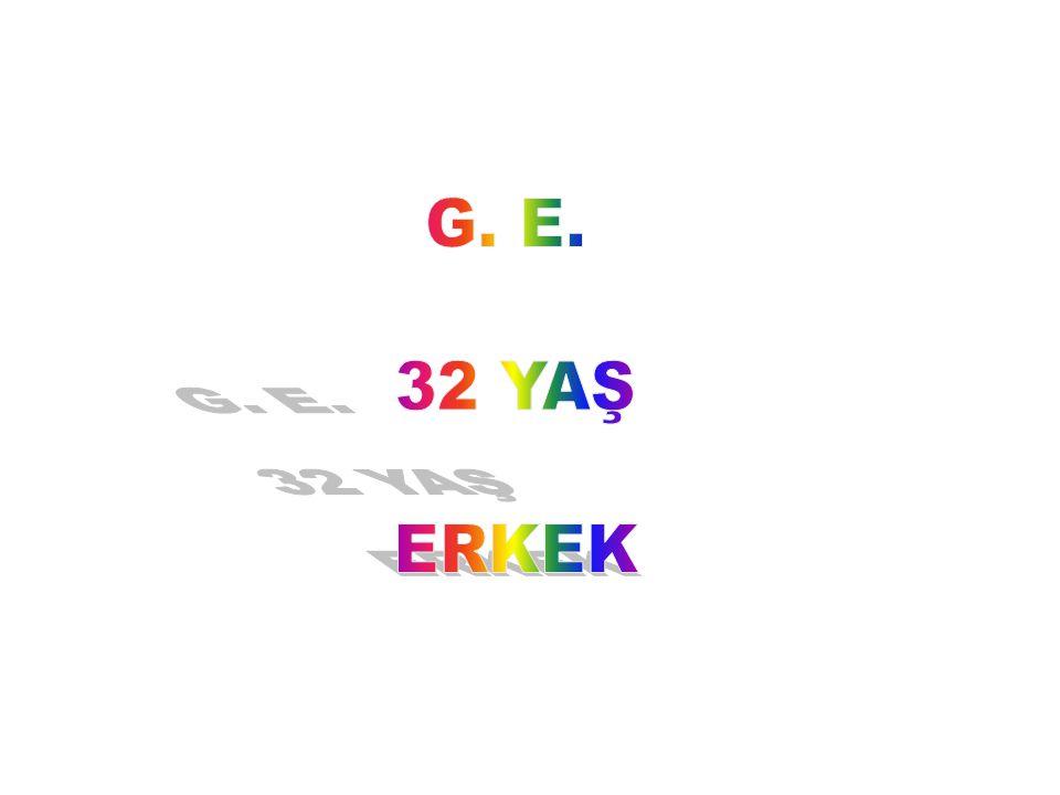 G. E. 32 YAŞ ERKEK