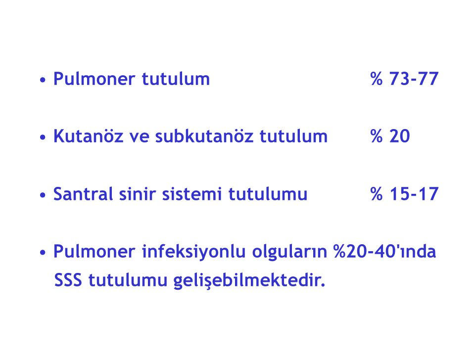 Pulmoner tutulum % 73-77 Kutanöz ve subkutanöz tutulum % 20. Santral sinir sistemi tutulumu % 15-17.