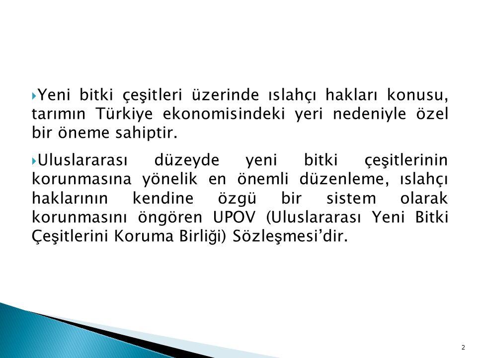 Yeni bitki çeşitleri üzerinde ıslahçı hakları konusu, tarımın Türkiye ekonomisindeki yeri nedeniyle özel bir öneme sahiptir.