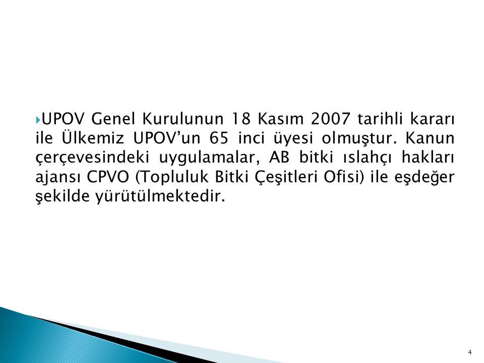 UPOV Genel Kurulunun 18 Kasım 2007 tarihli kararı ile Ülkemiz UPOV'un 65 inci üyesi olmuştur.
