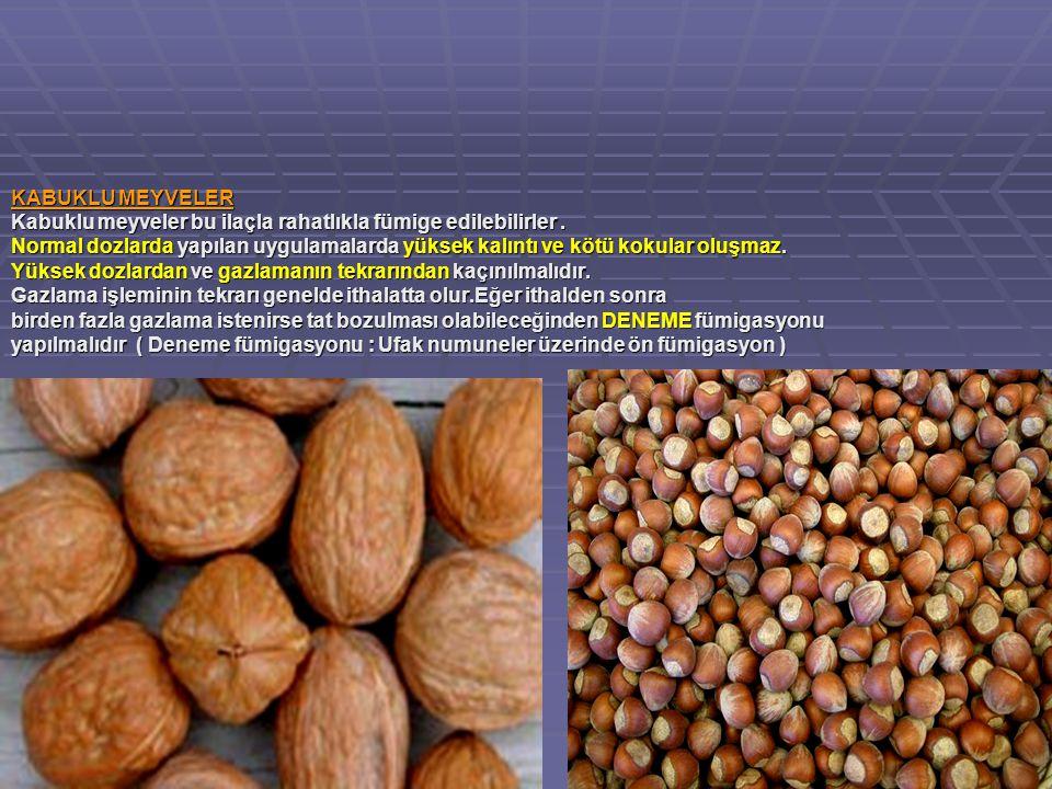 KABUKLU MEYVELER Kabuklu meyveler bu ilaçla rahatlıkla fümige edilebilirler .