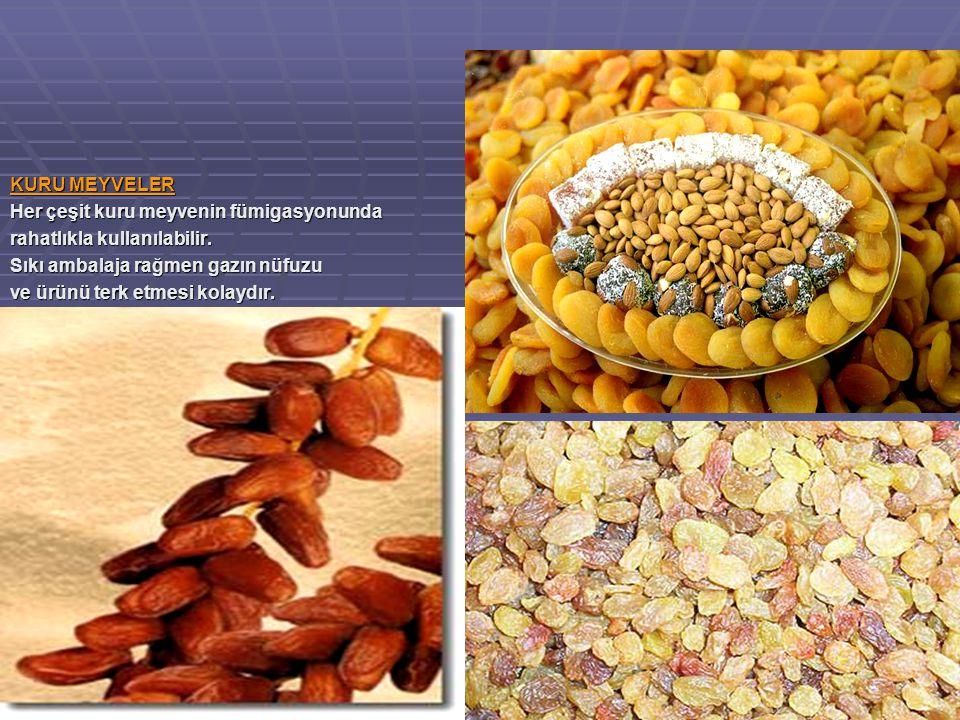 KURU MEYVELER Her çeşit kuru meyvenin fümigasyonunda. rahatlıkla kullanılabilir. Sıkı ambalaja rağmen gazın nüfuzu.