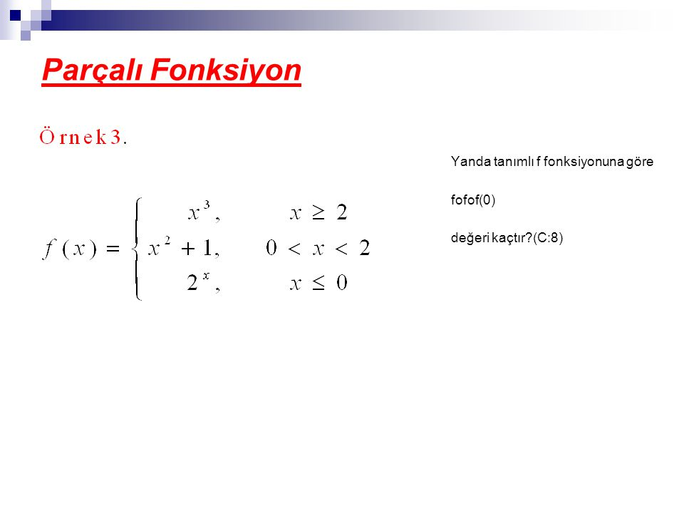 Parçalı Fonksiyon Yanda tanımlı f fonksiyonuna göre fofof(0)