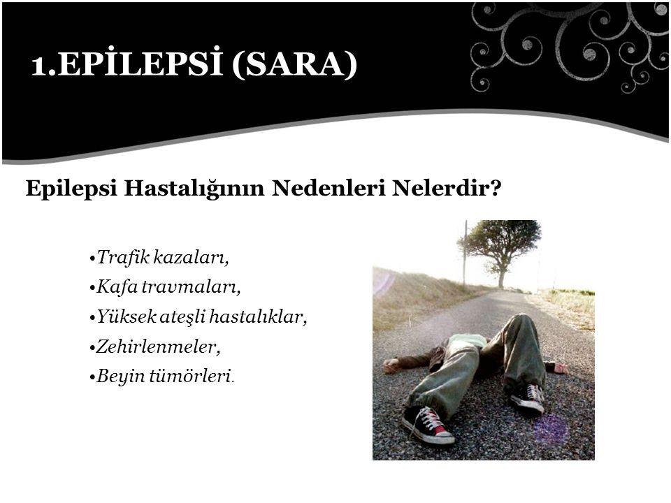 1.EPİLEPSİ (SARA) Epilepsi Hastalığının Nedenleri Nelerdir