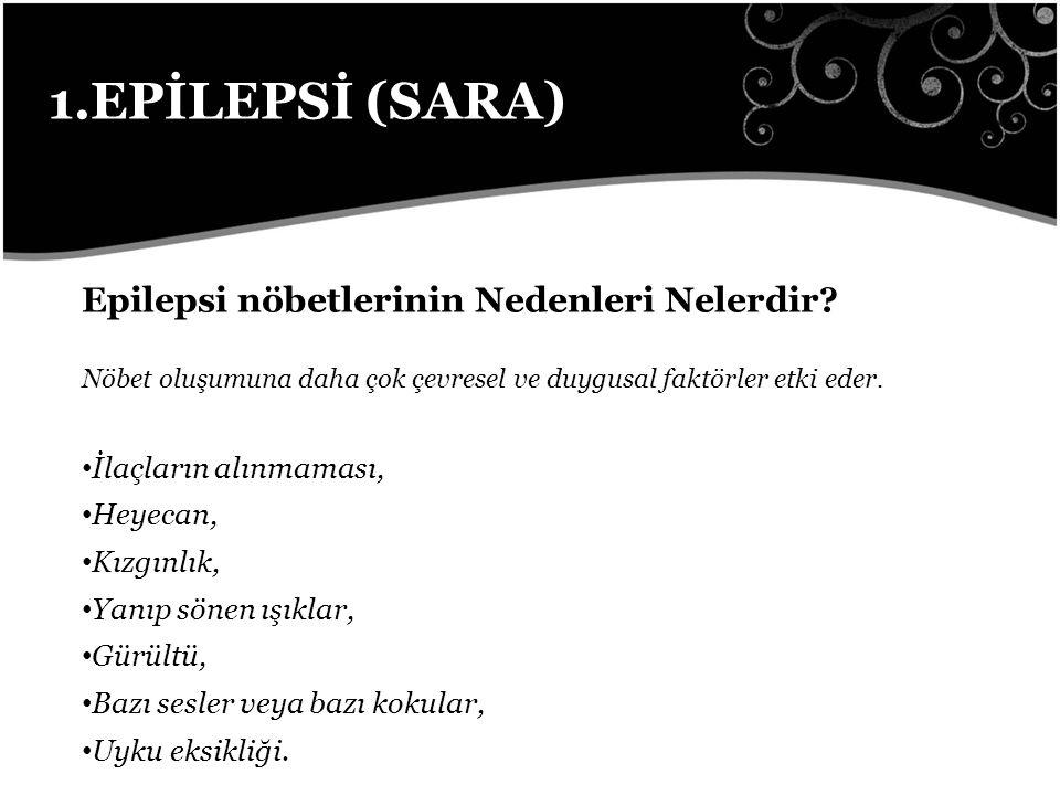 1.EPİLEPSİ (SARA) Epilepsi nöbetlerinin Nedenleri Nelerdir