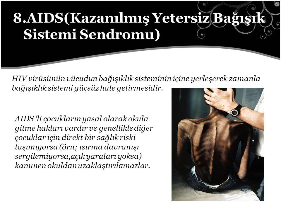 8.AIDS(Kazanılmış Yetersiz Bağışık Sistemi Sendromu)