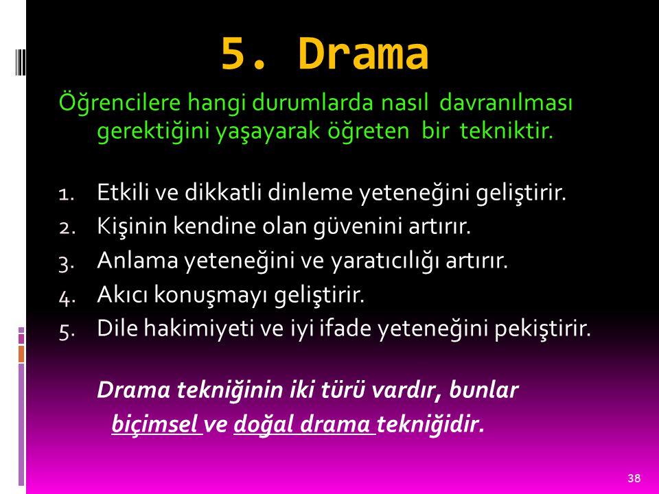 5. Drama Öğrencilere hangi durumlarda nasıl davranılması gerektiğini yaşayarak öğreten bir tekniktir.